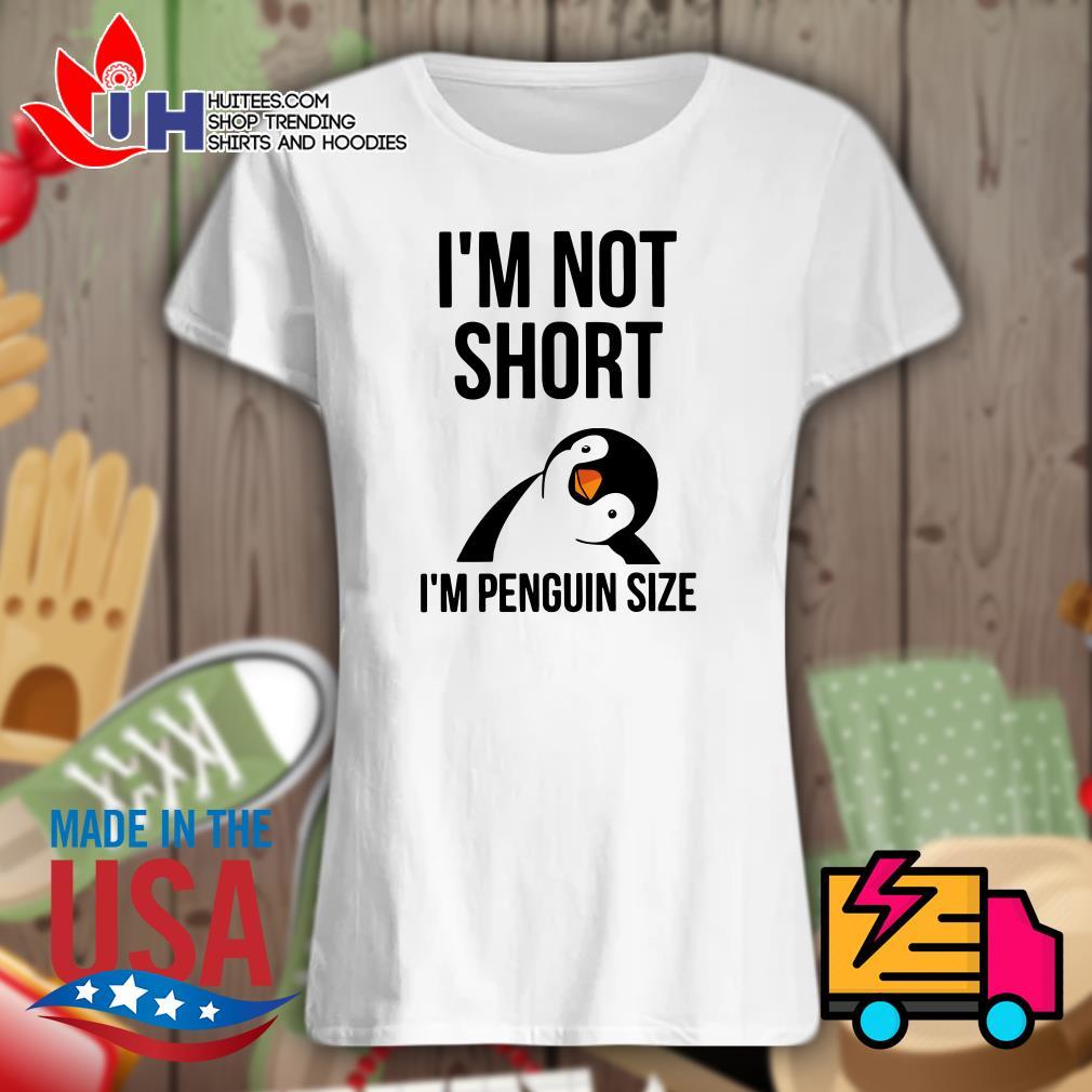I'm not short I'm penguin size Ladies t-shirt