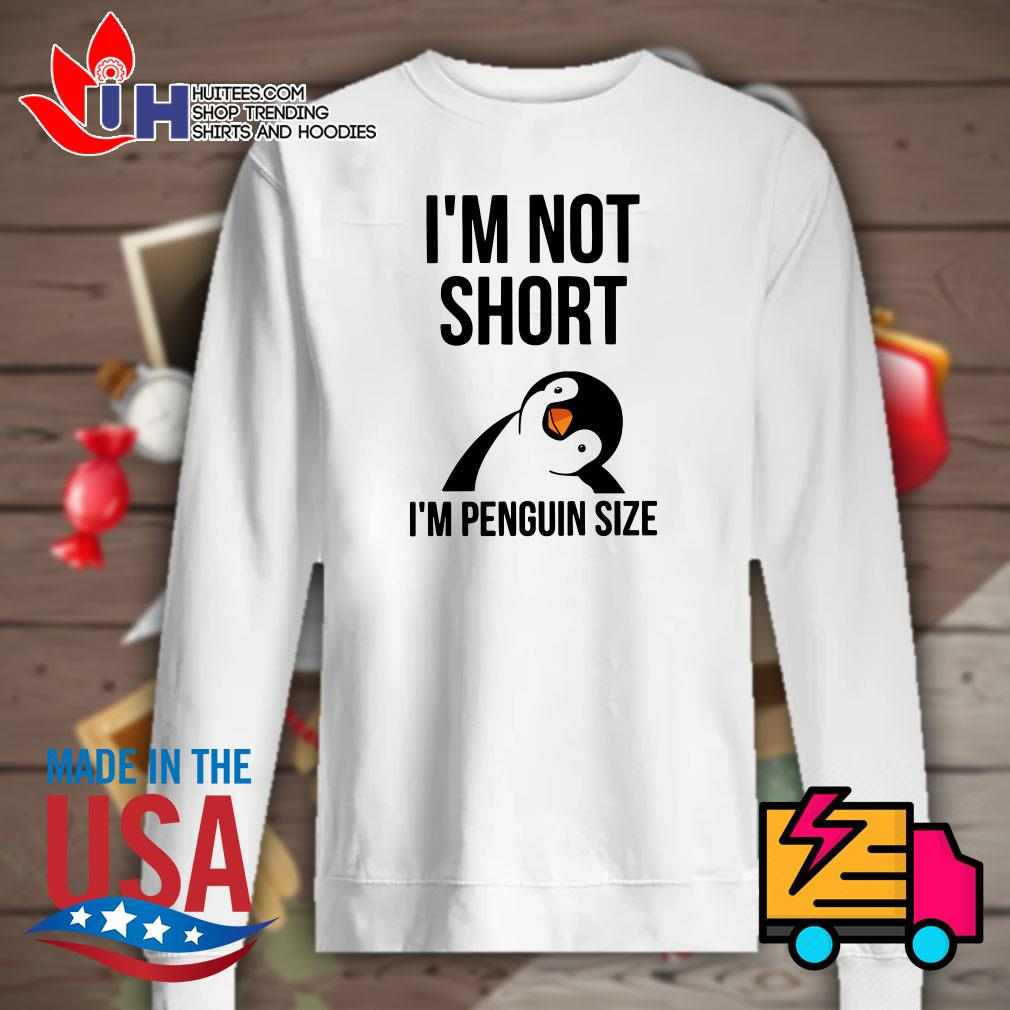 I'm not short I'm penguin size Sweater