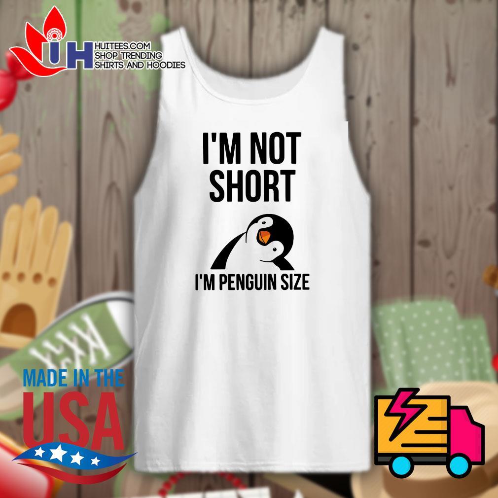I'm not short I'm penguin size Tank top