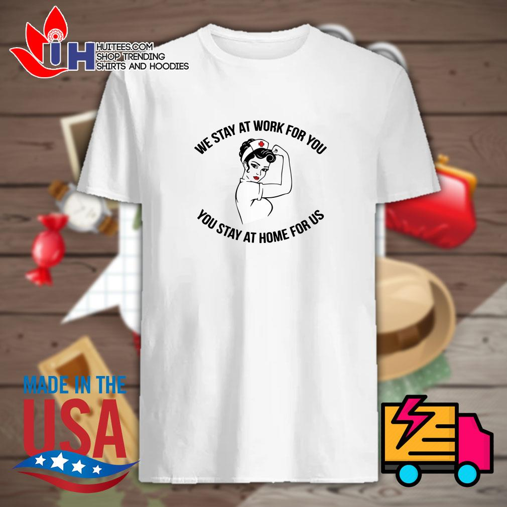 Nurse We stay at work for you you stay at home for us shirt