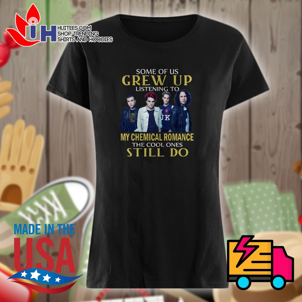 Some of us Crew up listening to my chemical romance the cool ones still do Ladies t-shirt