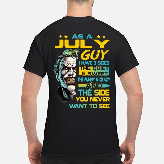 Joker As a July guy I have 3 sides the quiet and sweet the funny and crazy and the side you never want to see shirt