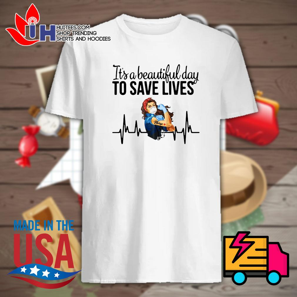 Strong woman nurse it's a beautiful day to save lives shirt