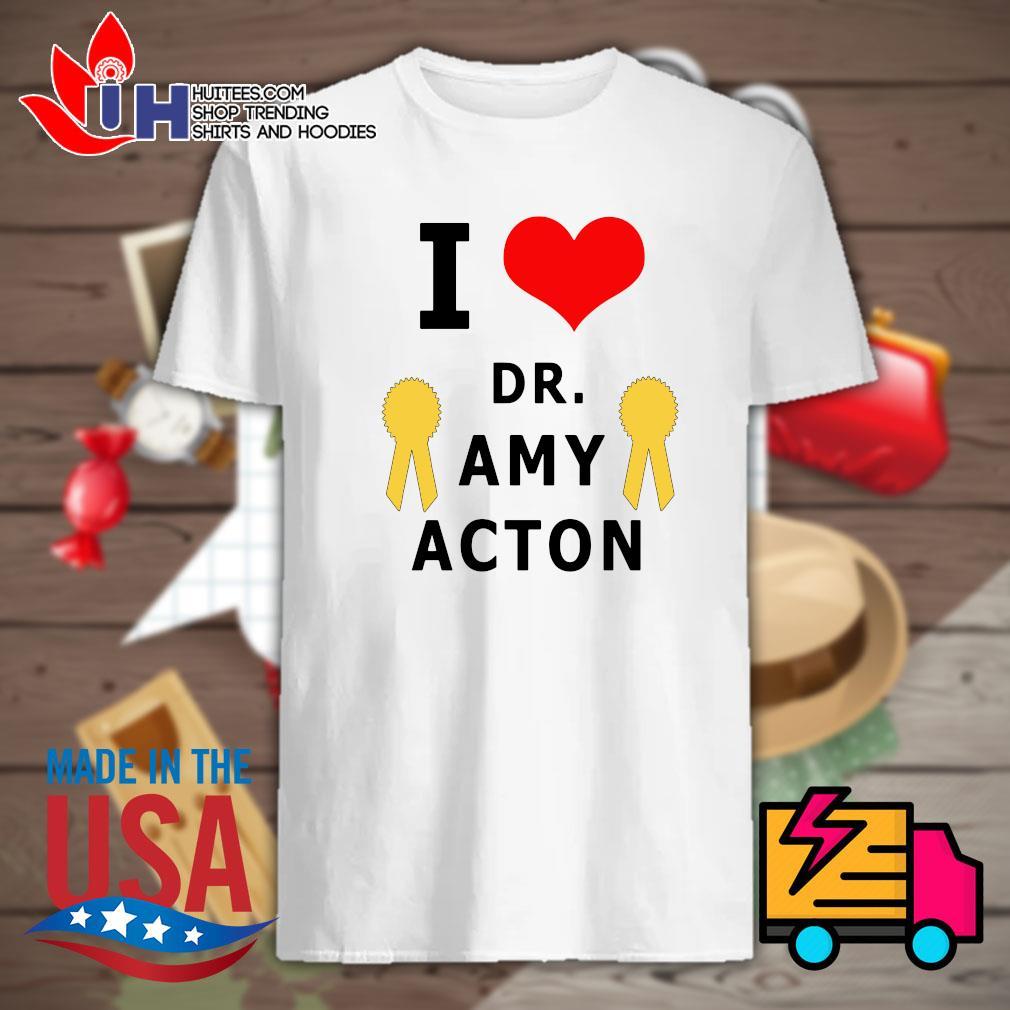 I love Dr.Amy acton shirt