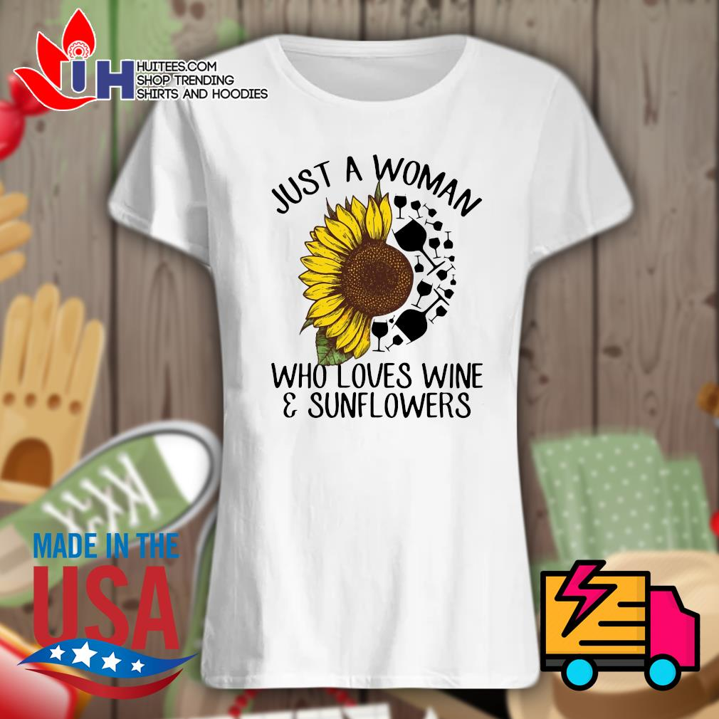 Just a woman who loves wine & sunflowers s Ladies t-shirt