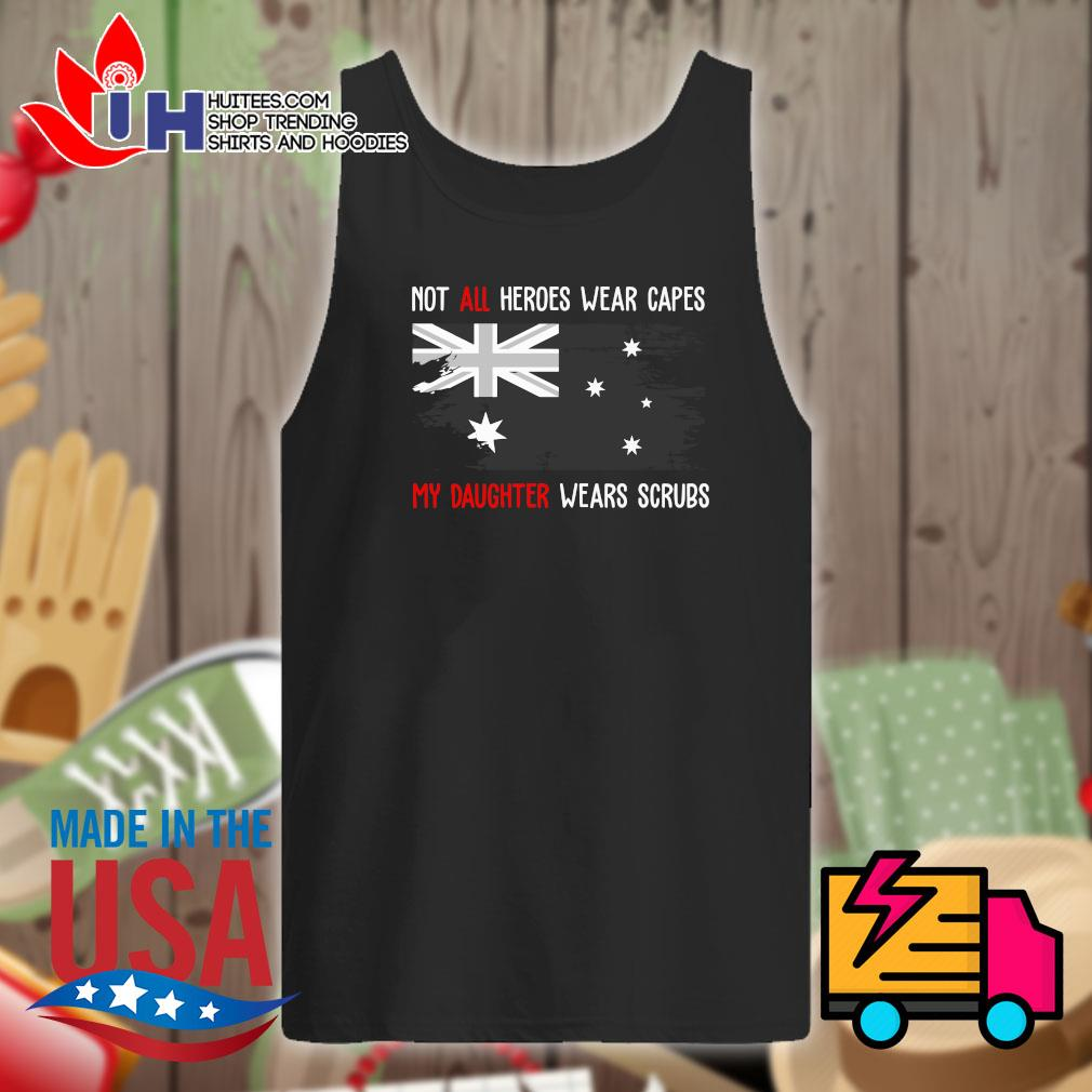 Australia flag Not all heroes wear capes my daughter wears scrubs s Tank-top