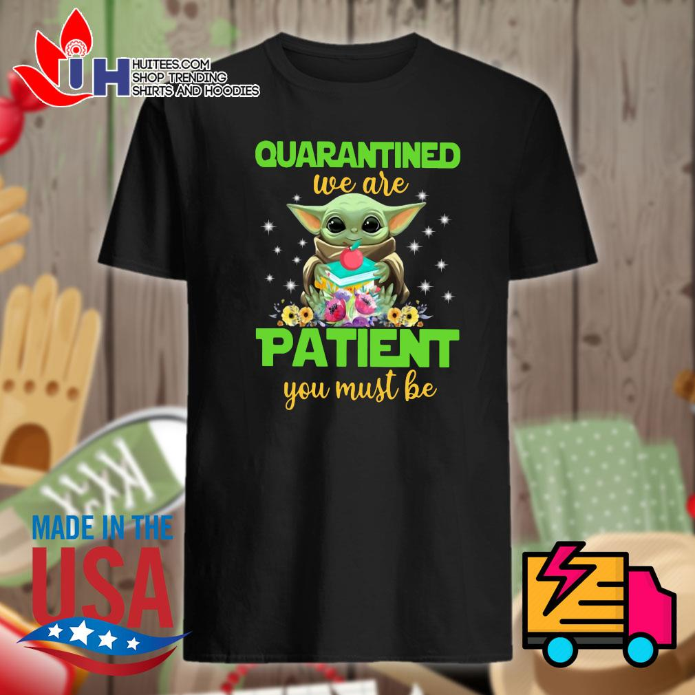 Baby Yoda quarantined we are patient you must be shirt