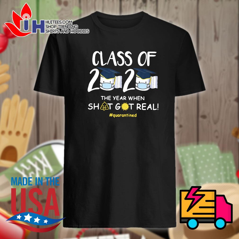 Class of 2020 the year shit got real quarantined shirt