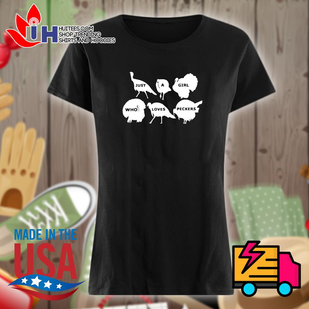 Just a girl who loves peckers turkey s Ladies t-shirt