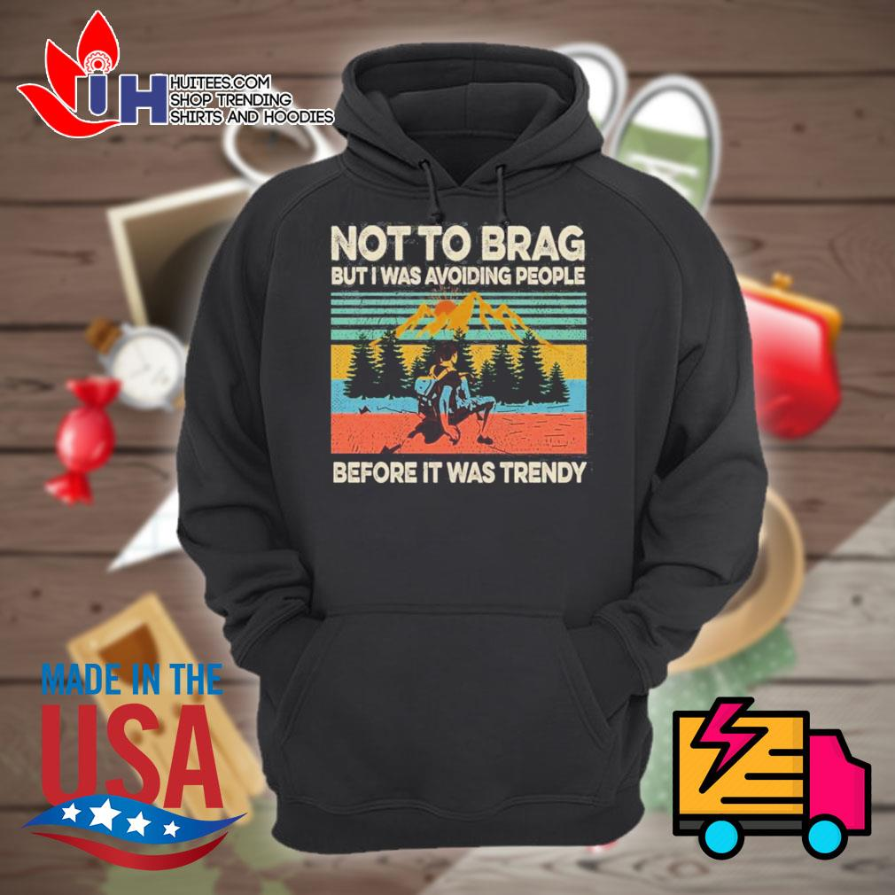 Climb the mountain Not to brag but I was avoiding people before it was trendy s Hoodie
