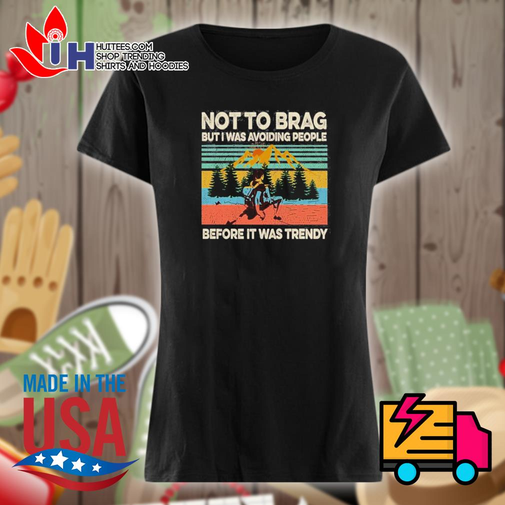 Climb the mountain Not to brag but I was avoiding people before it was trendy s Ladies t-shirt