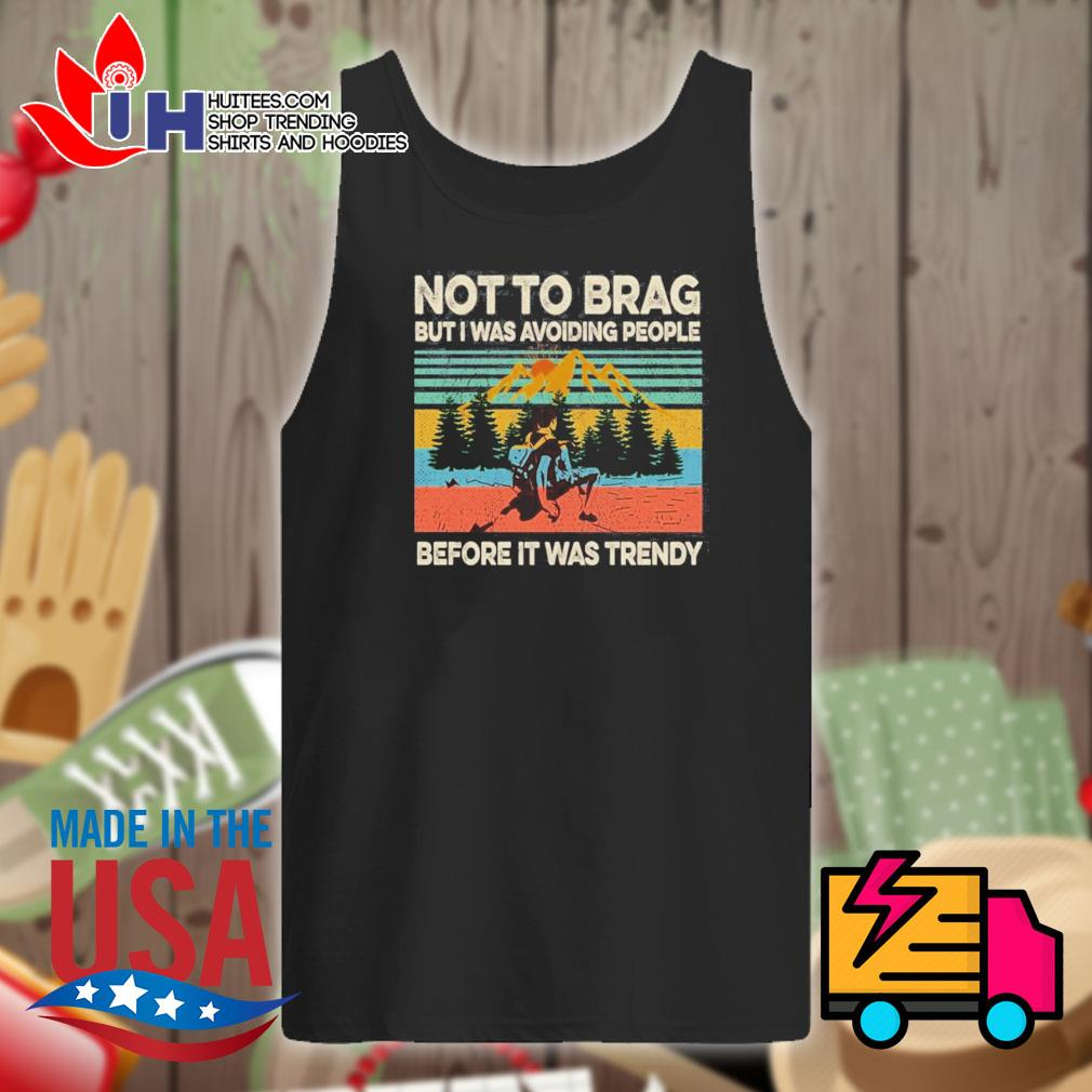 Climb the mountain Not to brag but I was avoiding people before it was trendy s Tank-top