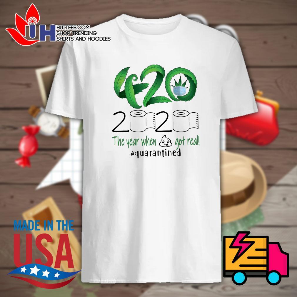 Weed 420 stoner 2020 the year when shirt got real quarantined shirt