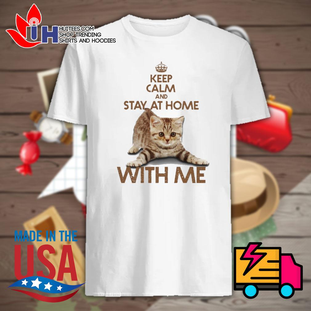 Cat Keep calm and stay at home with me shirt