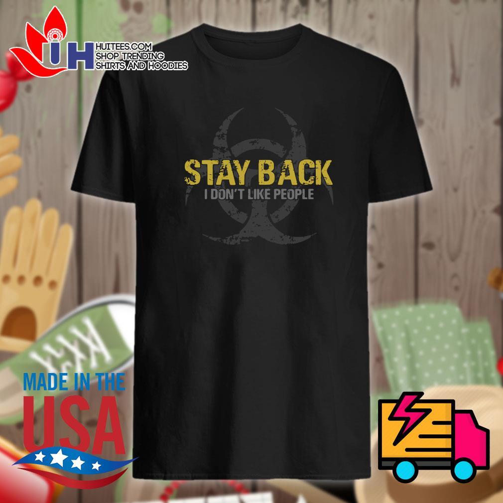 Stay Back I don't like people shirt