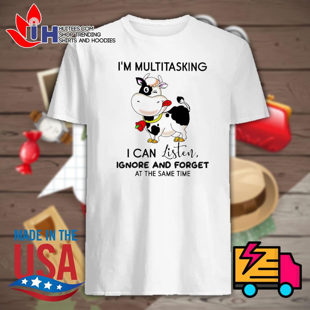 Cow I'm multitasking I can listen ignore and forget at the same time shirt