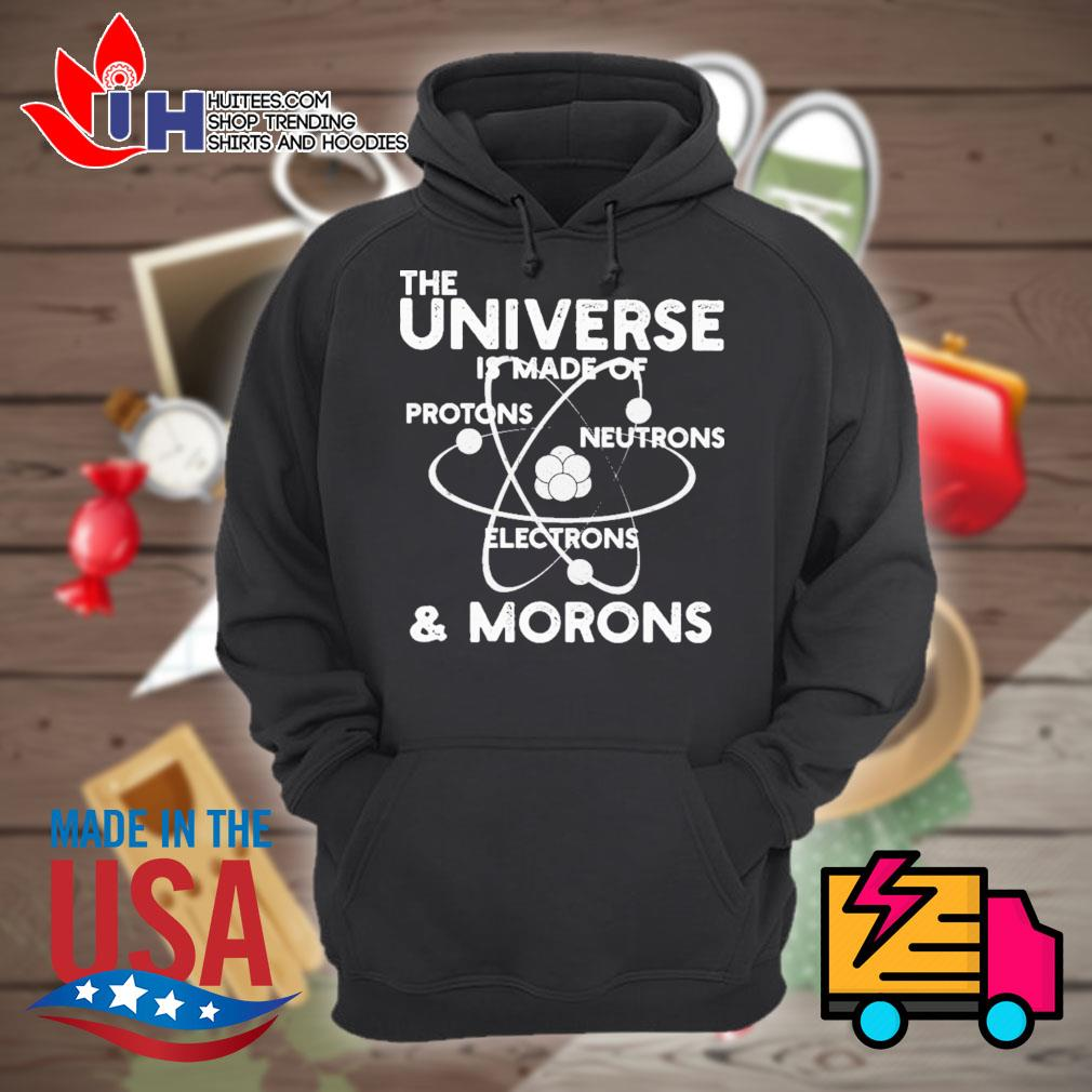The universe is made of protons neutrons electrons and morons s Hoodie