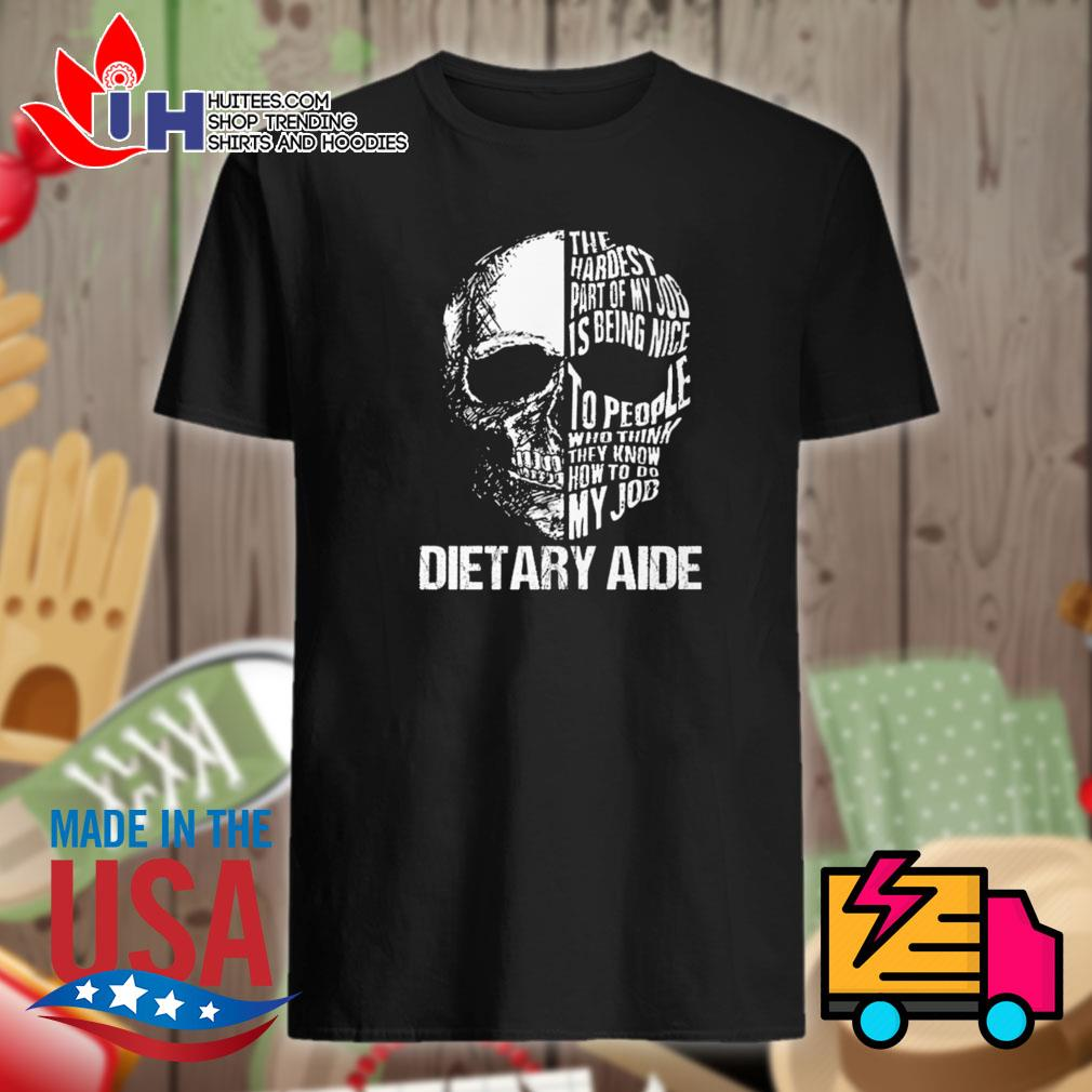 Skull dietary aide the hardest part of my job is being nice to people who think they know my job shirt