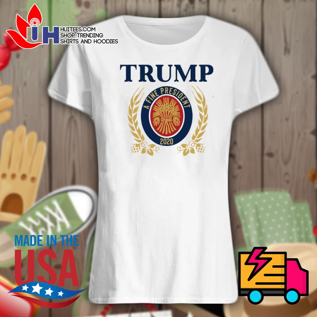 Trump a fine president 2020 s Ladies t-shirt