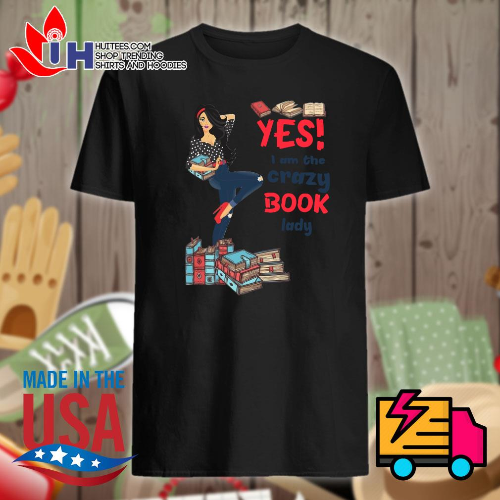 Yes I am the crazy book lady shirt