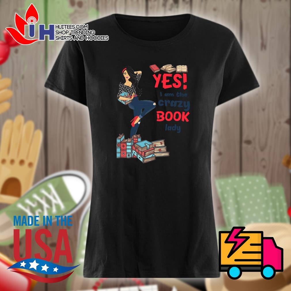 Yes I am the crazy book lady s Ladies t-shirt