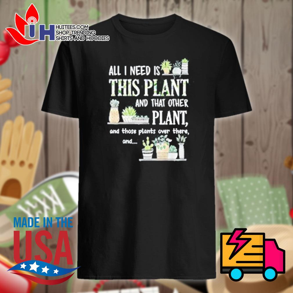 All I need is this plant and that other plant and those plants over there and shirt