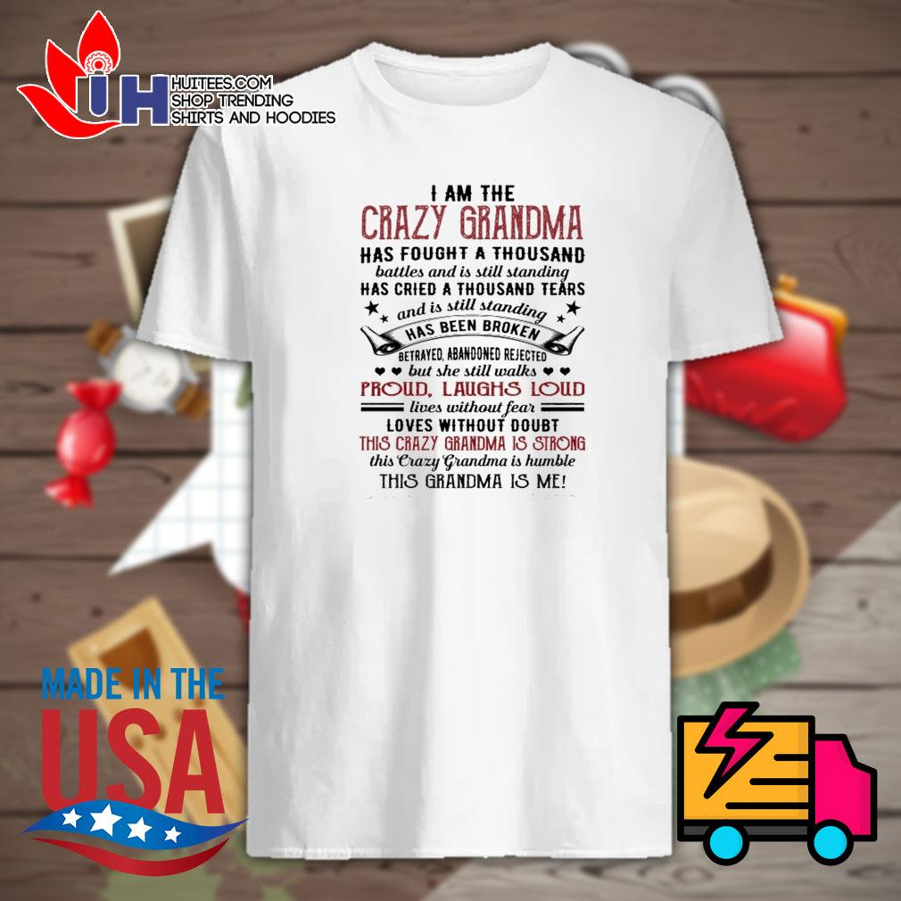 I am the crazy grandma proud laughs loud this crazy grandma is strong shirt
