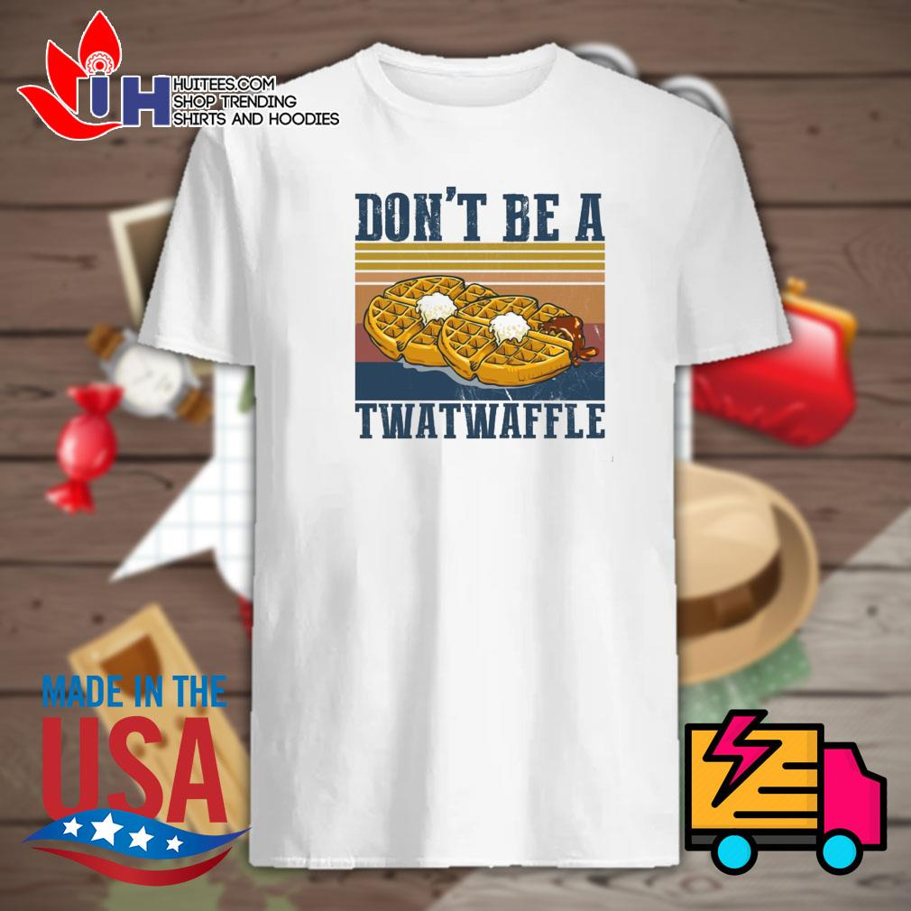 Baking don't be a twatwaffle shirt