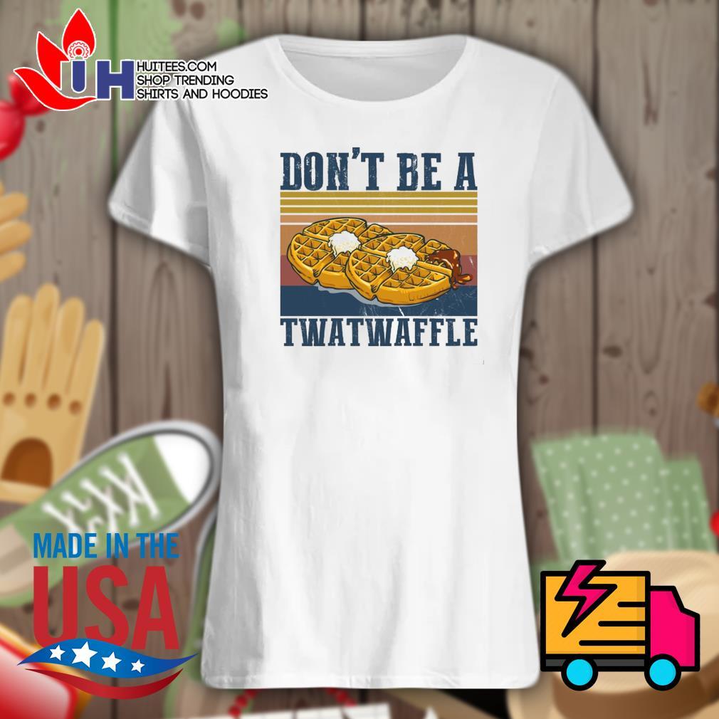 Baking don't be a twatwaffle s Ladies t-shirt