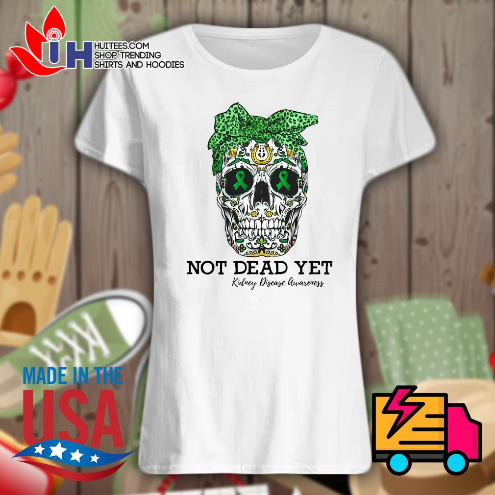 Skull warrior not dead yet kidney disease awareness s Ladies t-shirt