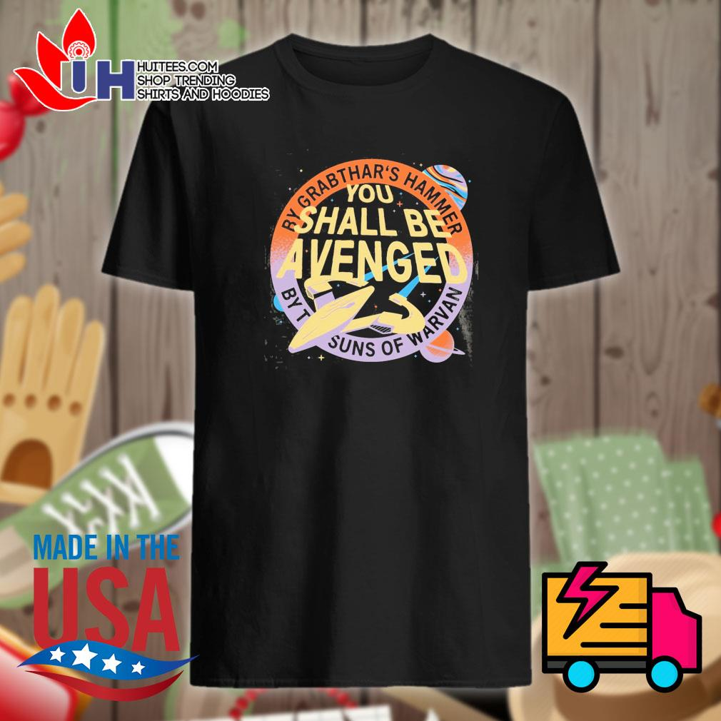 By grabthar's hammer you shall be avenged shirt