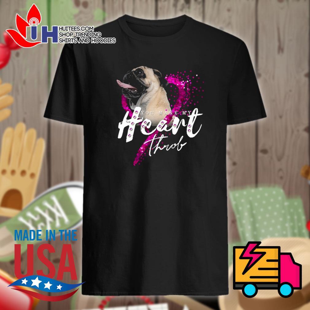 Pug you make my heart throw throb shirt