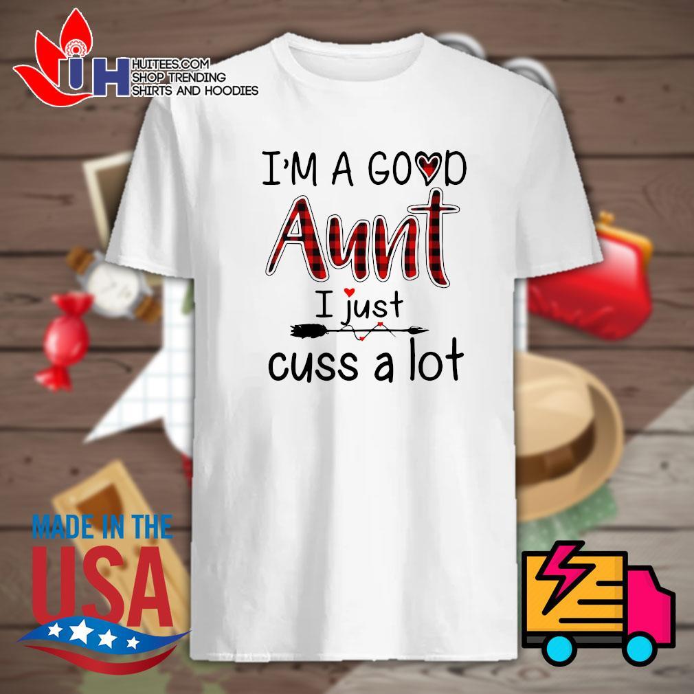 I'm a good aunt I just cuss a lot shirt