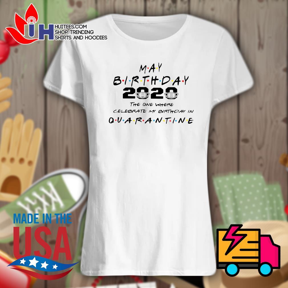 May birthday 2020 the one where I celebrate my birthday in quarantine s Ladies t-shirt