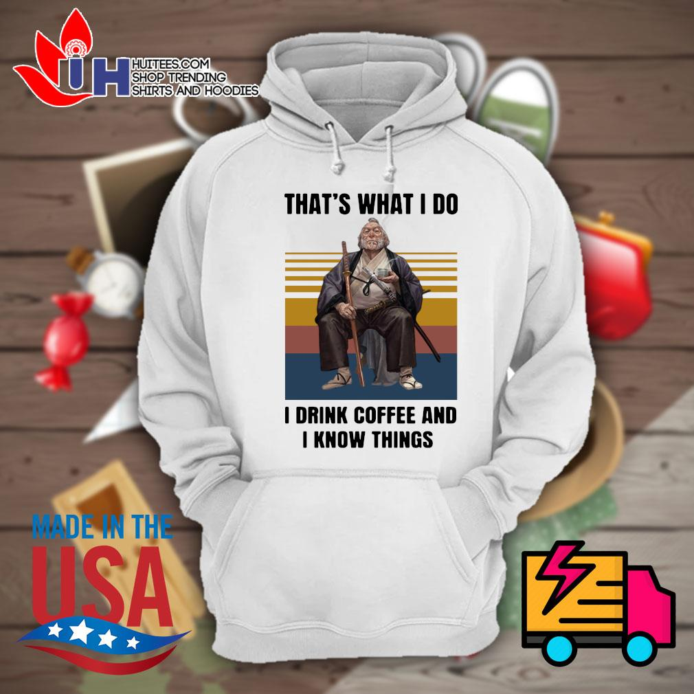 Samurai that's what I do I drink coffee and I know things vintage s Hoodie