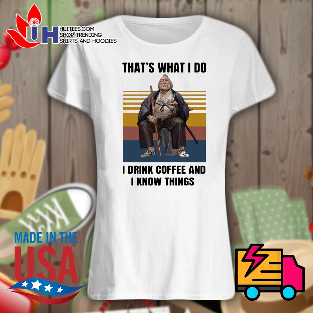 Samurai that's what I do I drink coffee and I know things vintage s Ladies t-shirt