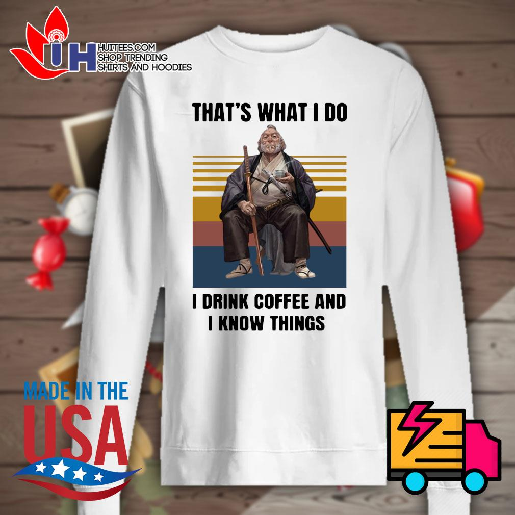 Samurai that's what I do I drink coffee and I know things vintage s Sweater
