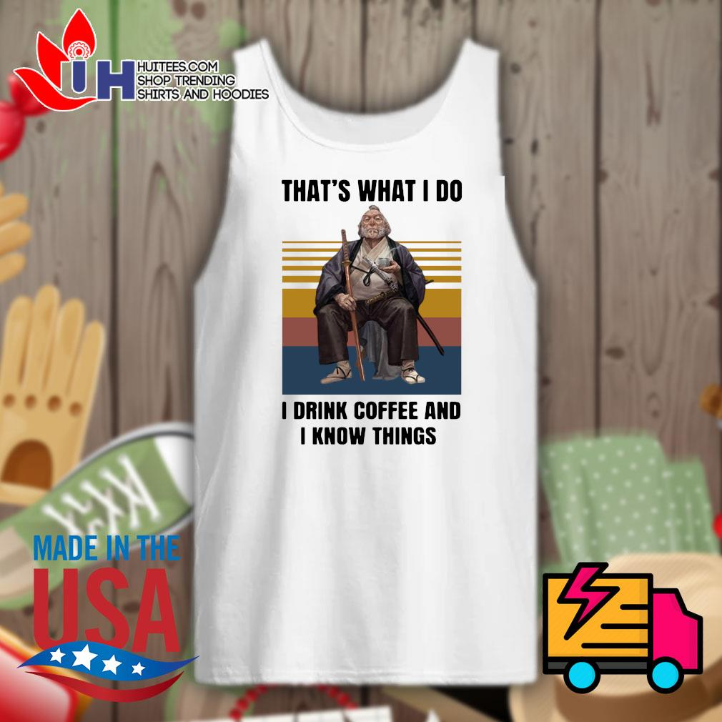 Samurai that's what I do I drink coffee and I know things vintage s Tank-top