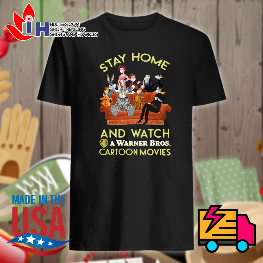 Stay home and watch a warner bros cartoon movies shirt