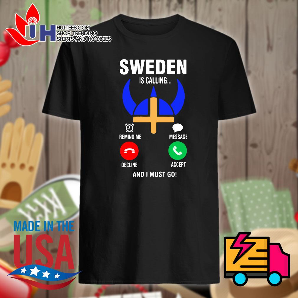 Sweden is calling and I must go shirt