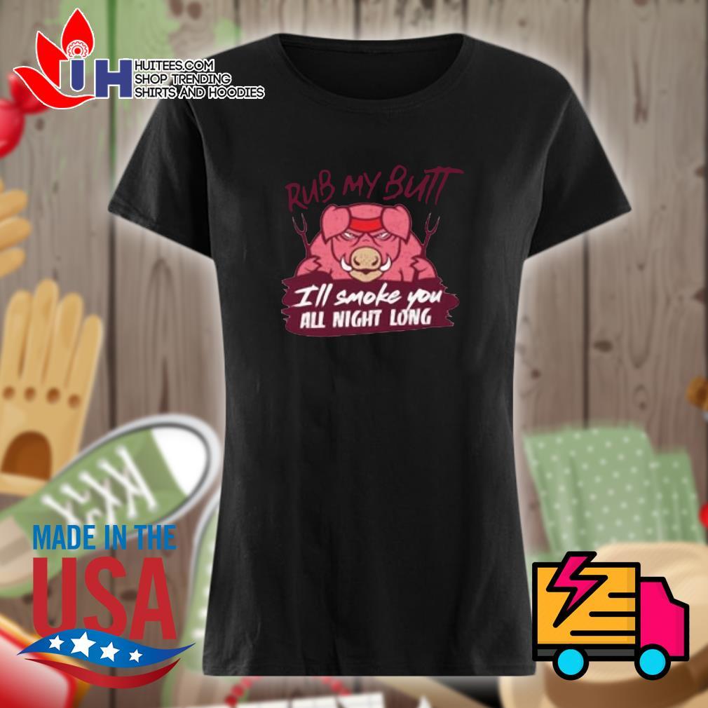 Rub my butt I'll smoke you all night long s Ladies t-shirt