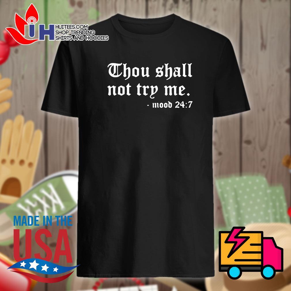 Thou shall not try me mood 24 7 shirt