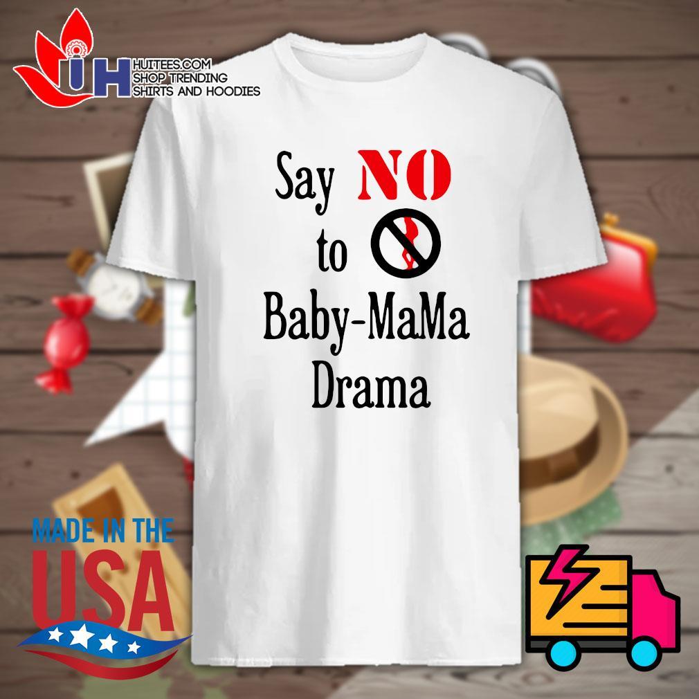 Say no to baby mama drama shirt