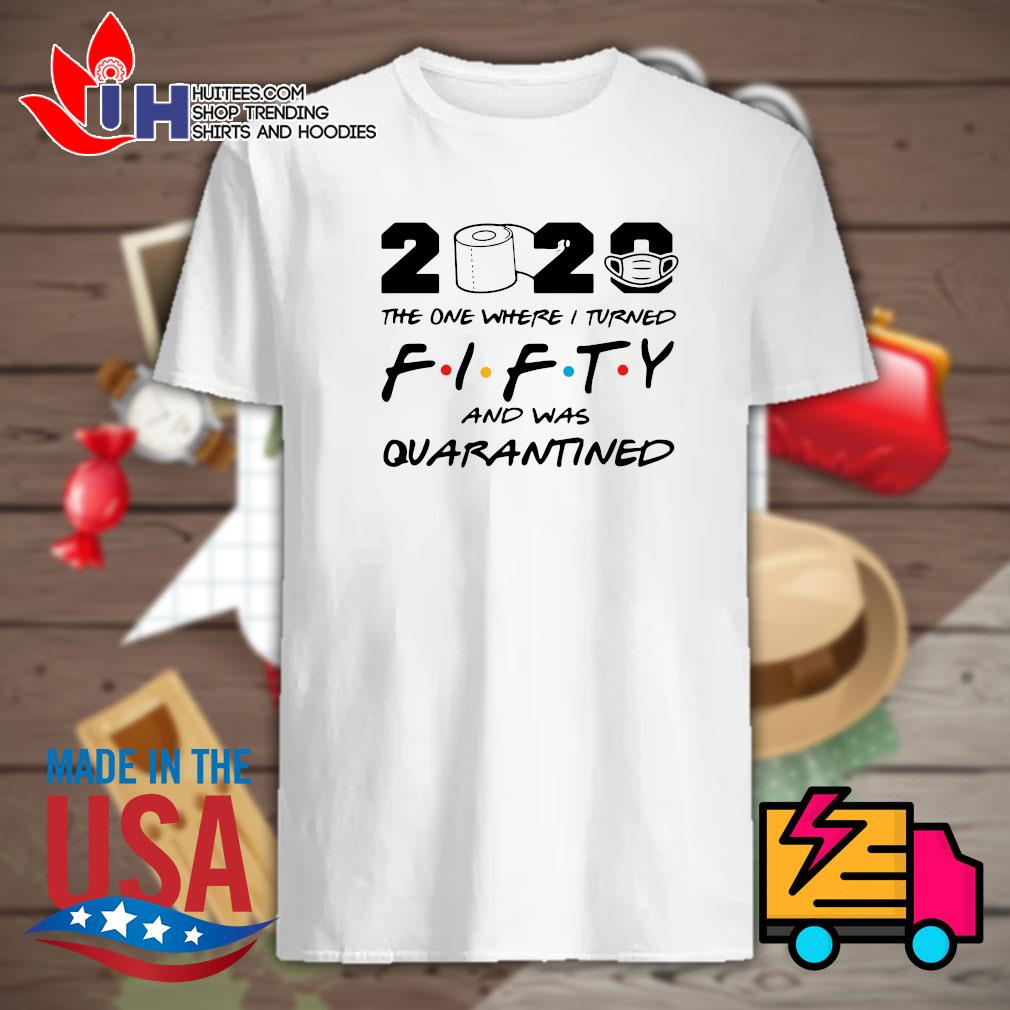Toilet paper 2020 the one where I turned fifty and was quarantined shirt
