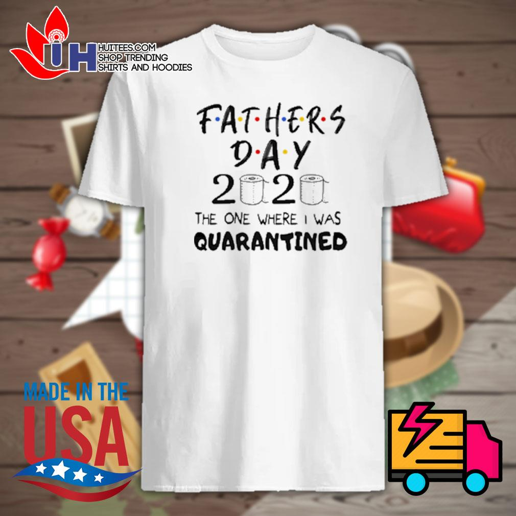 Fathers day toilet paper 2020 the one where I was quarantined shirt