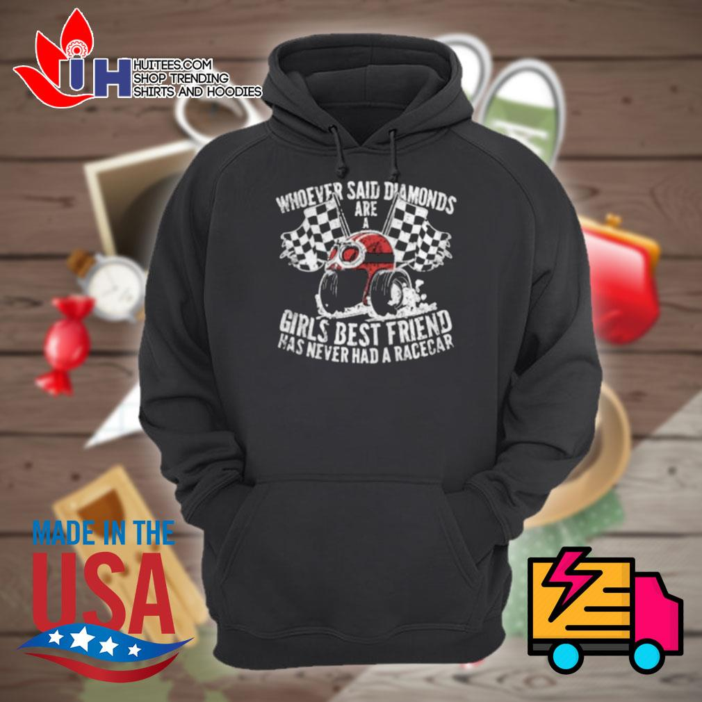Whoever said diamonds are a girls best friend has never had a race car s Hoodie
