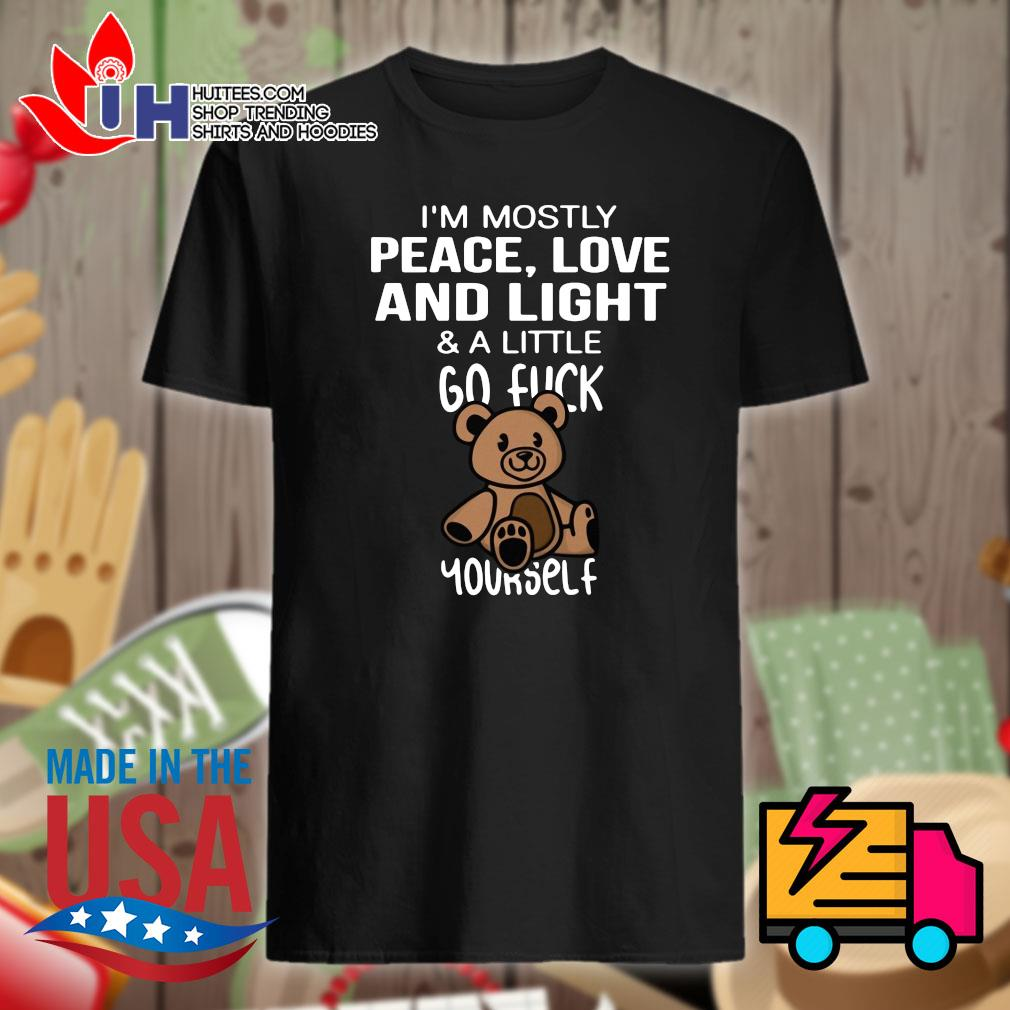 Bear I'm mostly peace love and light & a little go fuck yourself shirt
