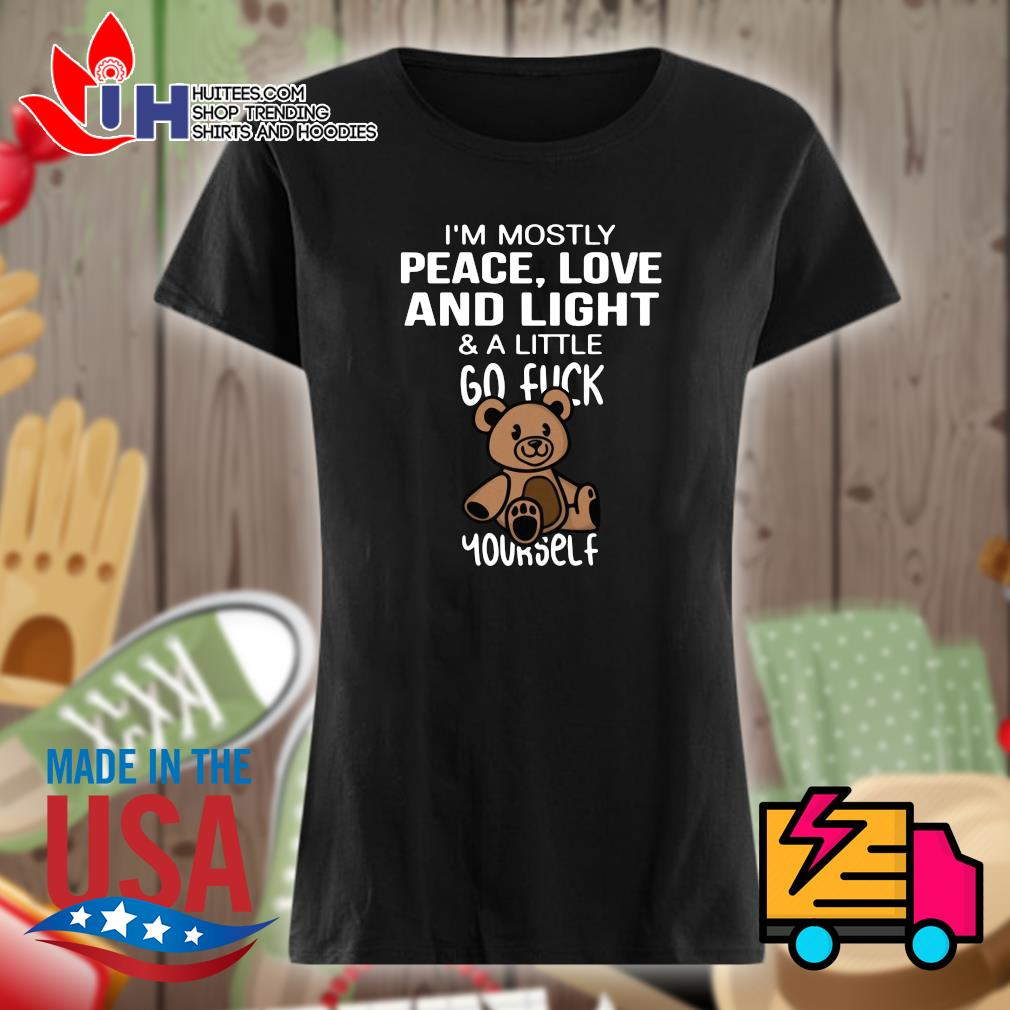 Bear I'm mostly peace love and light & a little go fuck yourself s Ladies t-shirt