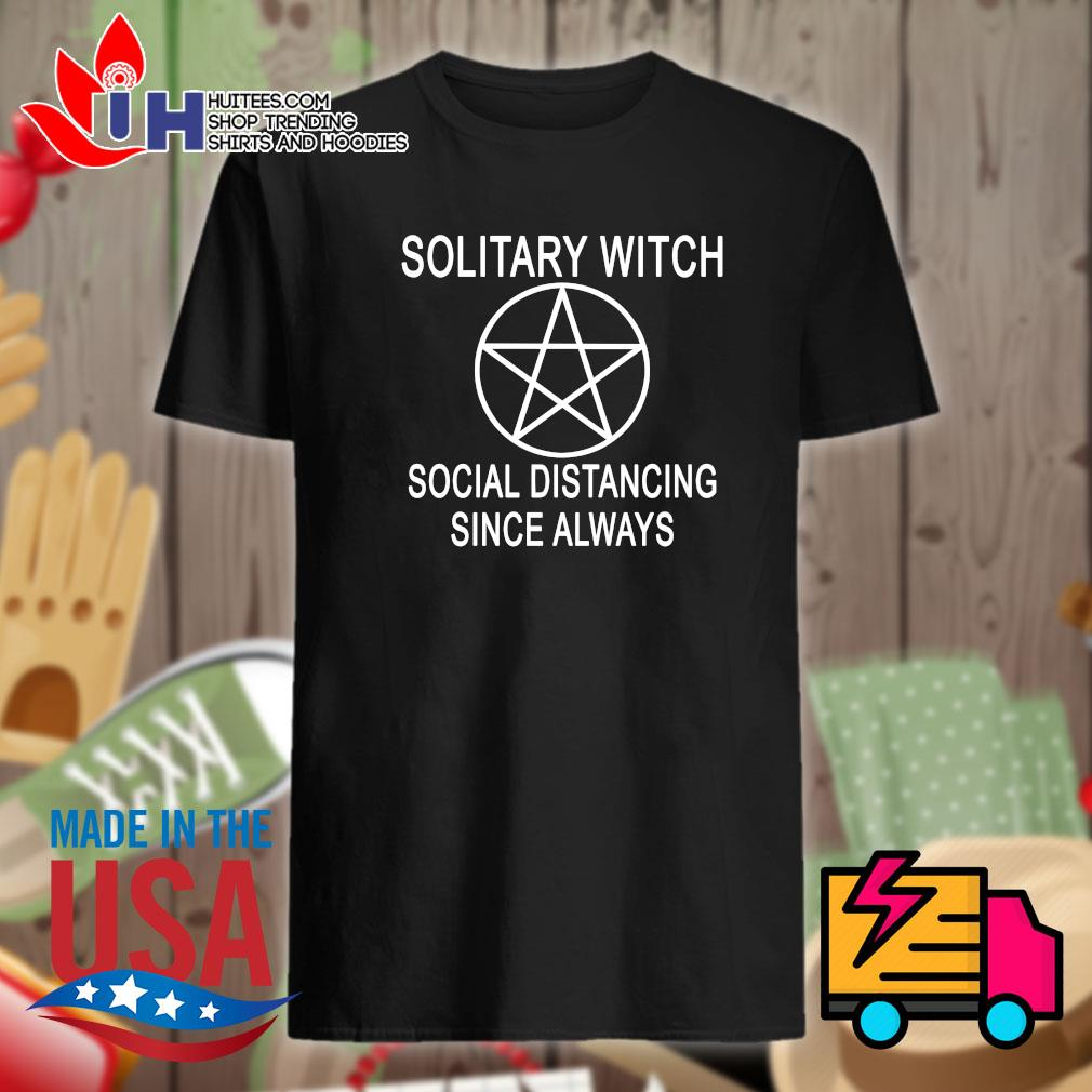 Solitary witch socially distancing since always shirt