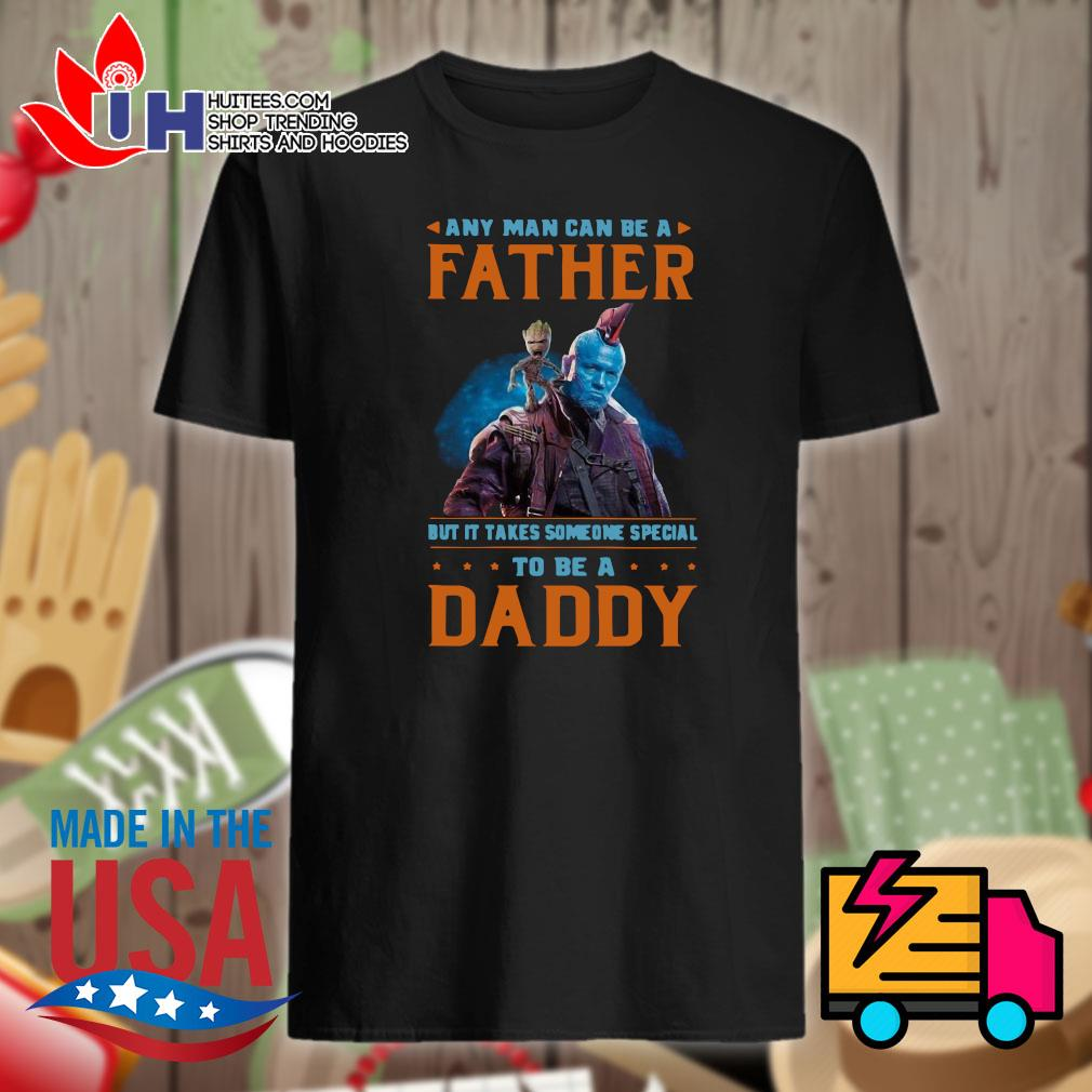 Any man can be a father but it takes someone special to be daddy shirt